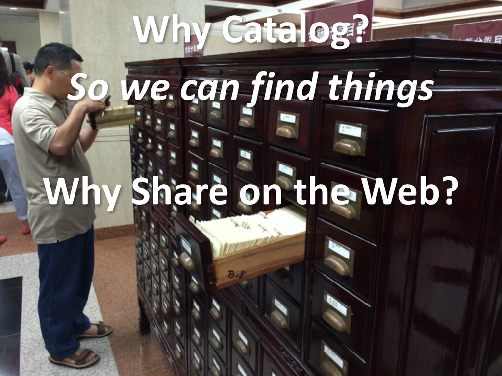 Why Catalog? So we can find thin...