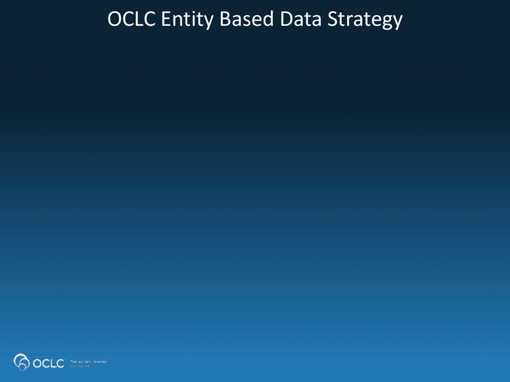 OCLC Entity Based Data Strategy