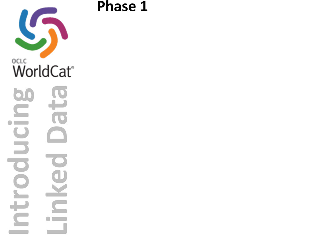 Introducing  Linked Data Phase 1