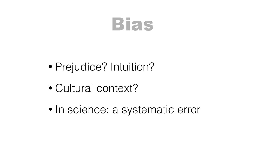 Bias • Prejudice? Intuition? • Cultural context...