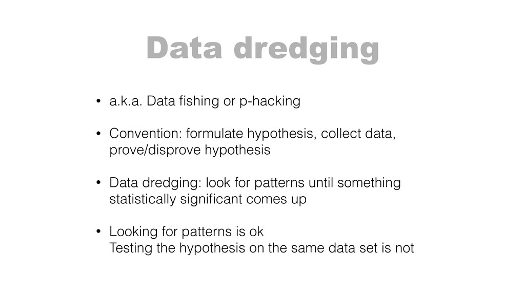 Data dredging • a.k.a. Data fishing or p-hacking...