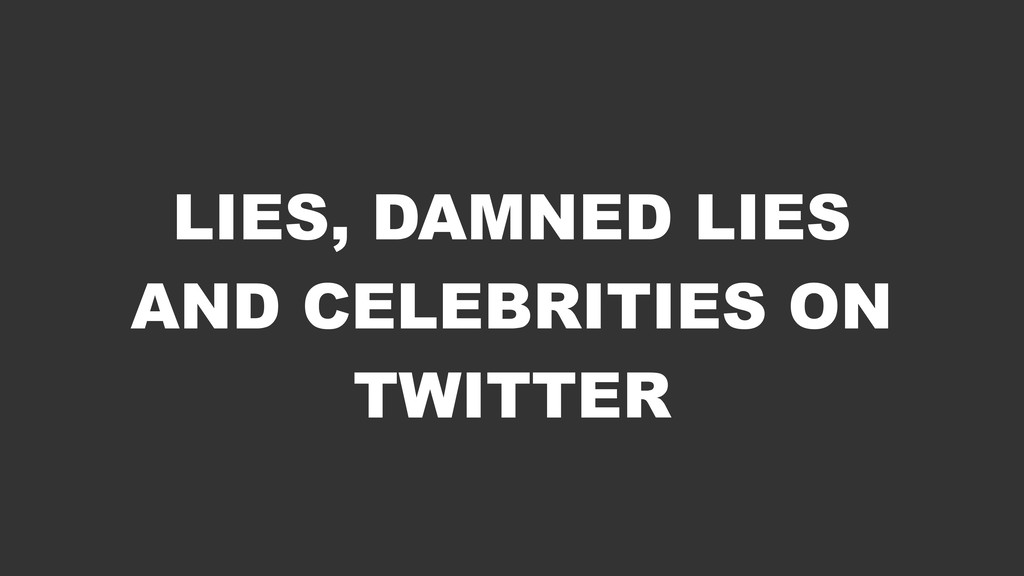 LIES, DAMNED LIES