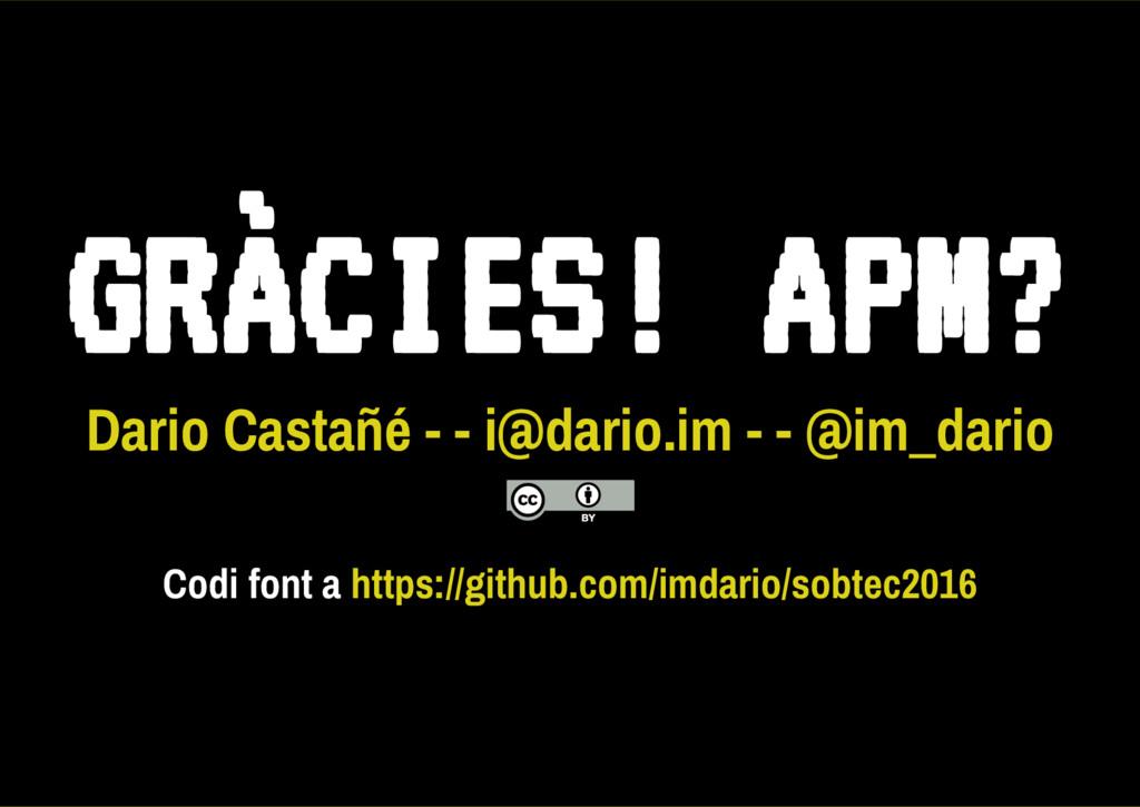 Dario Castañé - - i@dario.im - - @im_dario Codi...