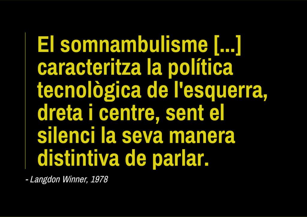 El somnambulisme [...] caracteritza la política...