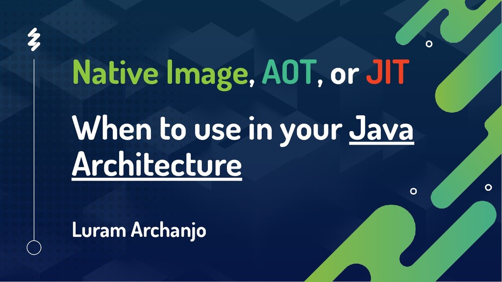 Native Image, AOT, or JIT When to use in your J...