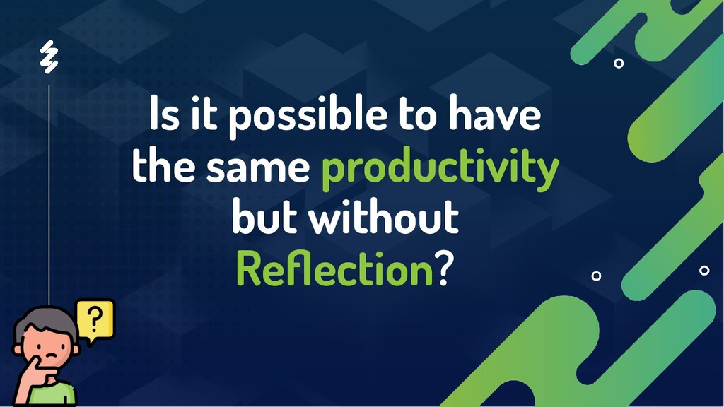 Is it possible to have the same productivity bu...