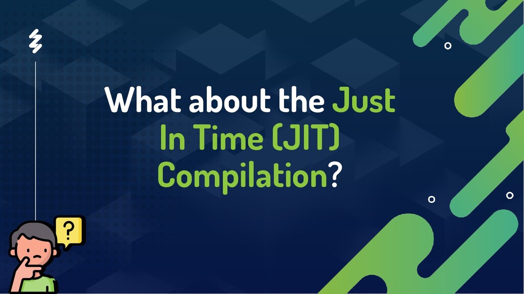 What about the Just In Time (JIT) Compilation?