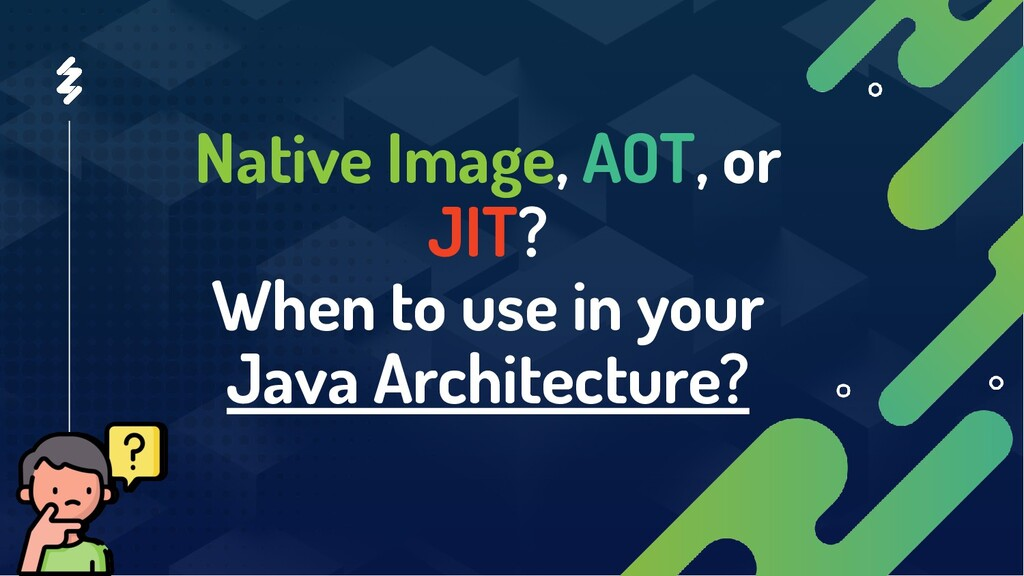 Native Image, AOT, or JIT? When to use in your ...