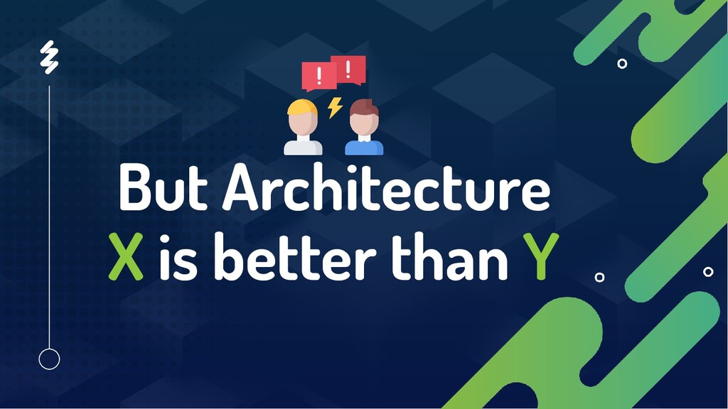 But Architecture X is better than Y