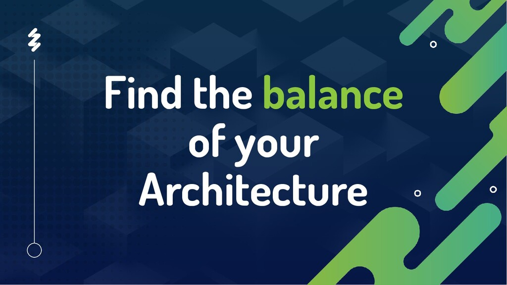 Find the balance of your Architecture