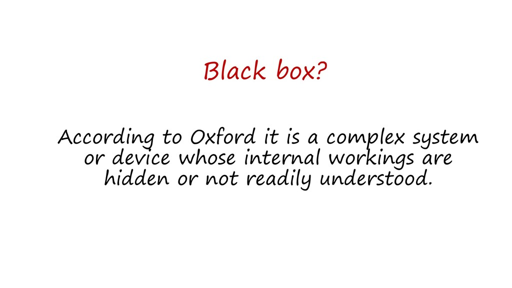 Black box? According to Oxford it is a complex ...