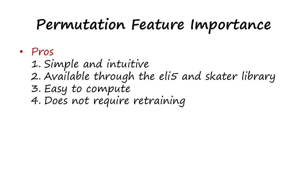 Permutation Feature Importance • Pros 1. Simple...