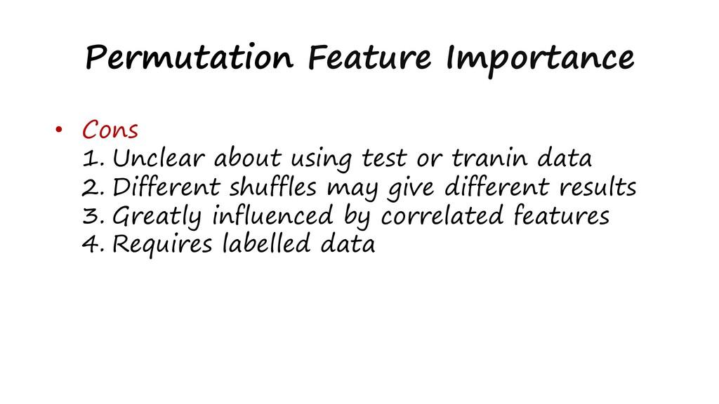 Permutation Feature Importance • Cons 1. Unclea...