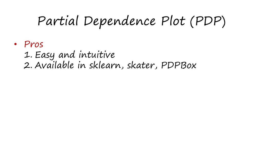 Partial Dependence Plot (PDP) • Pros 1. Easy an...