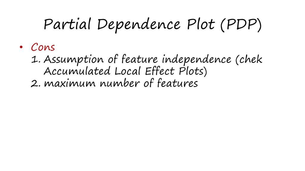 Partial Dependence Plot (PDP) • Cons 1. Assumpt...