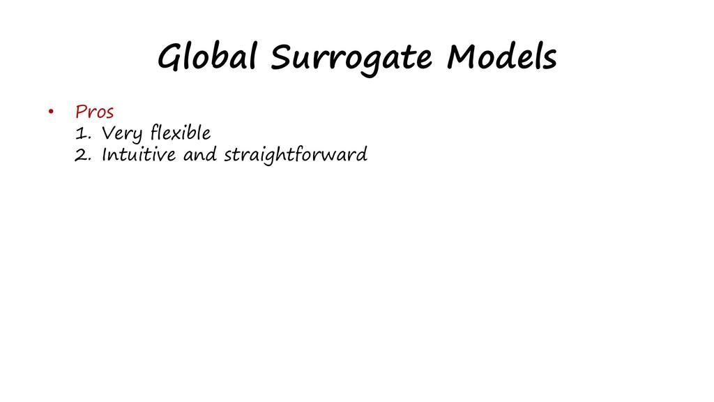 Global Surrogate Models • Pros 1. Very flexible...