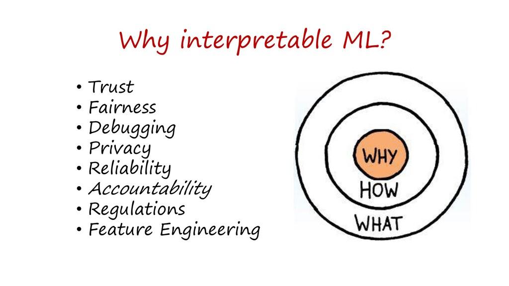 Why interpretable ML? • Trust • Fairness • Debu...