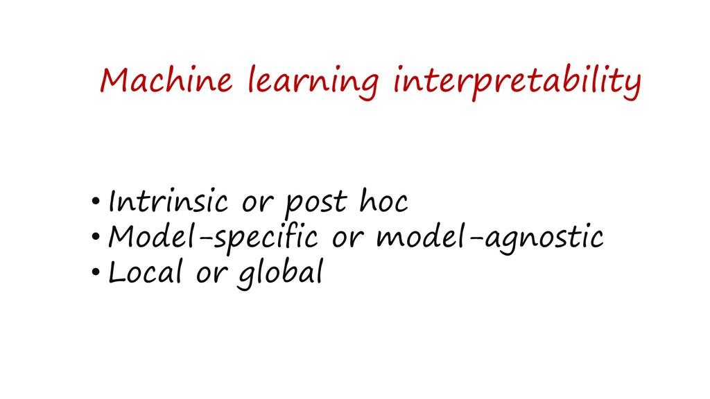 Machine learning interpretability • Intrinsic o...