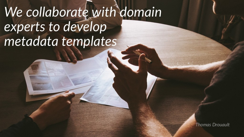 Thomas Drouault We collaborate with domain expe...