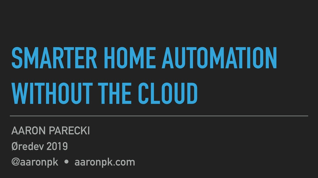 @aaronpk SMARTER HOME AUTOMATION WITHOUT THE C...