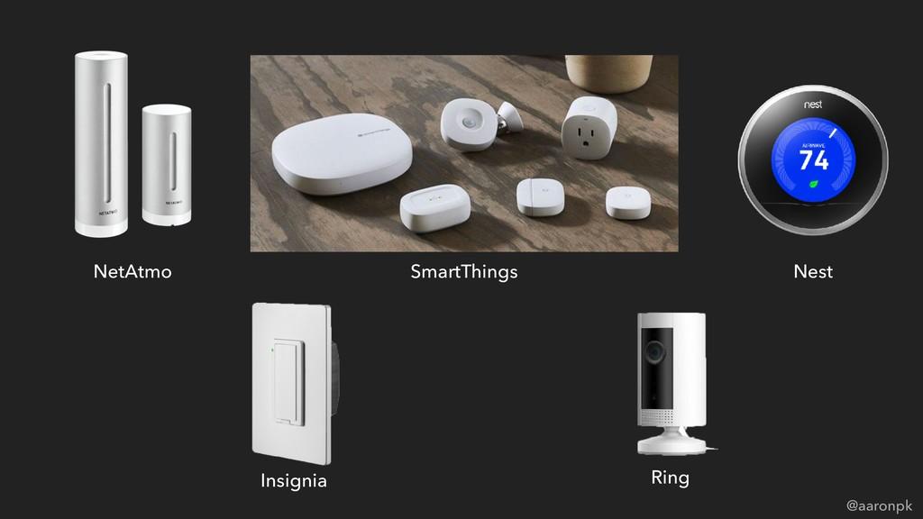 @aaronpk NetAtmo SmartThings Nest Ring Insignia