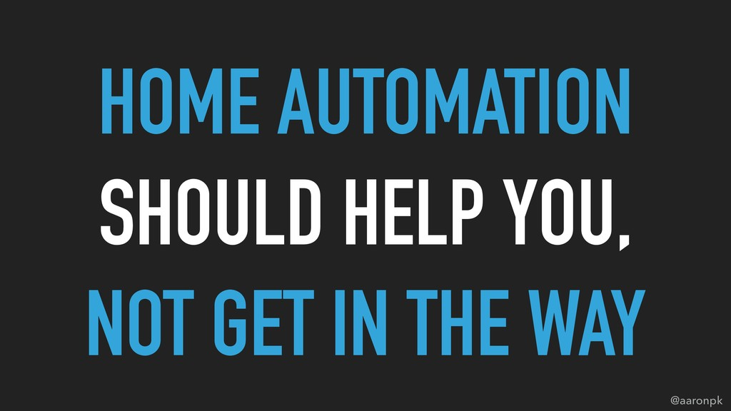 @aaronpk SHOULD HELP YOU, HOME AUTOMATION NOT G...
