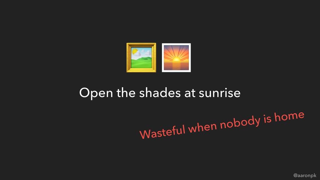 @aaronpk Open the shades at sunrise   Wasteful ...