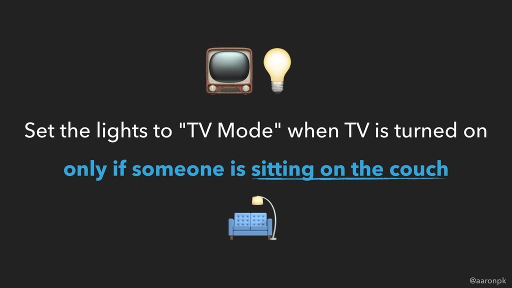 """@aaronpk Set the lights to """"TV Mode"""" when TV is..."""