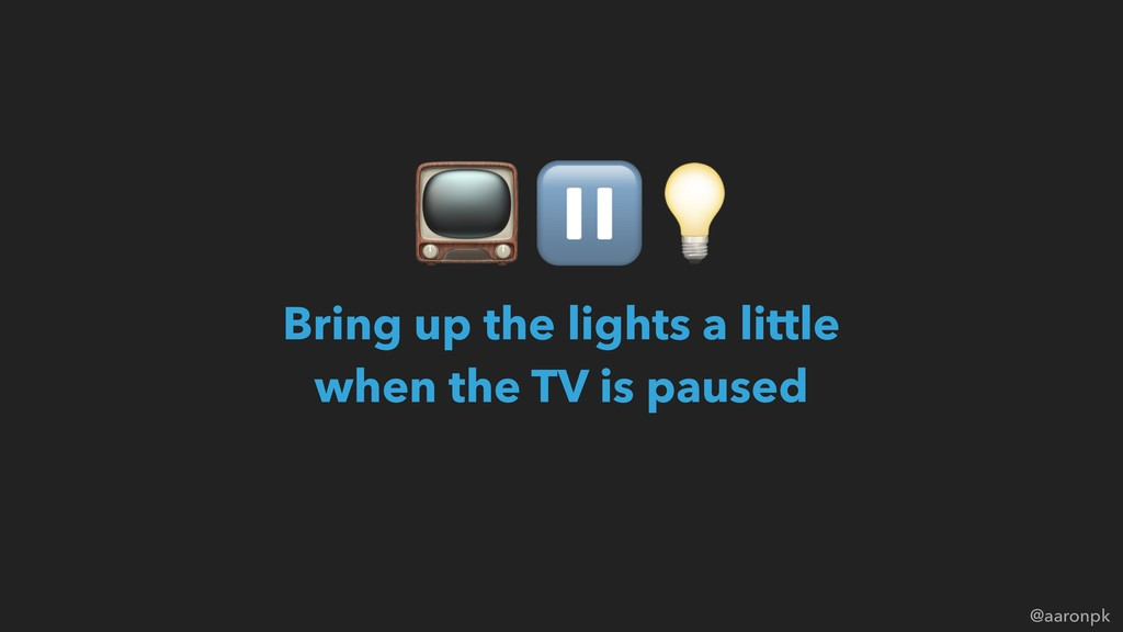 @aaronpk Bring up the lights a little  when th...