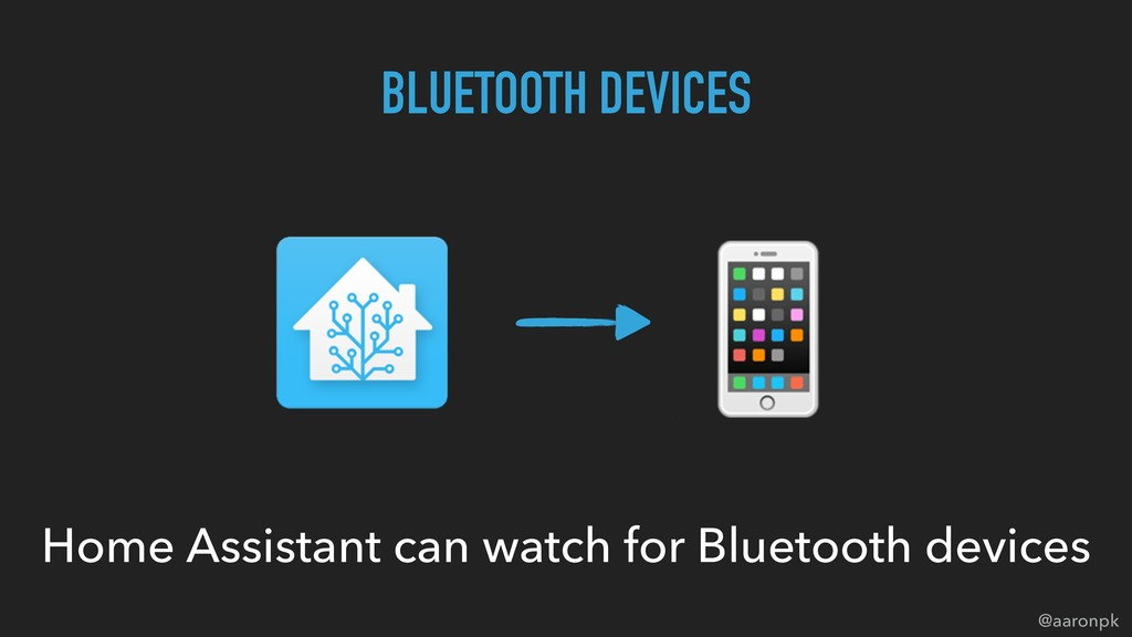 @aaronpk  BLUETOOTH DEVICES Home Assistant can ...