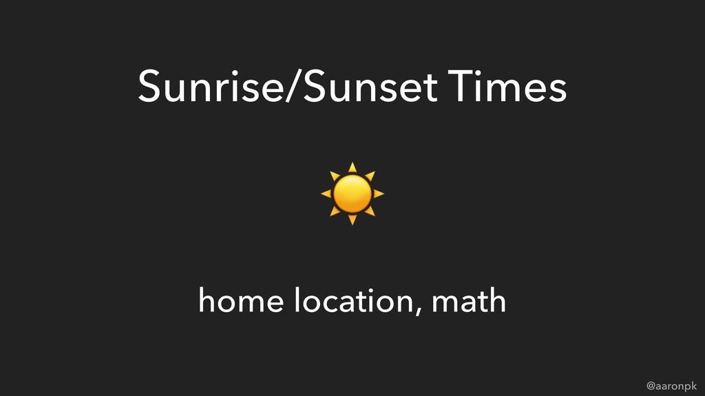 @aaronpk Sunrise/Sunset Times ☀ home location, ...