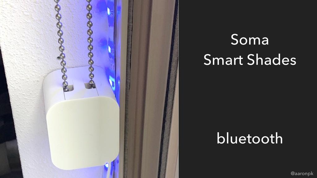 @aaronpk Soma  Smart Shades bluetooth
