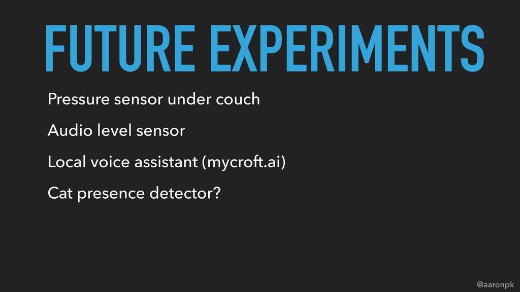 @aaronpk Pressure sensor under couch Audio leve...