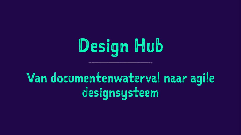 Design Hub Van documentenwaterval naar agile de...