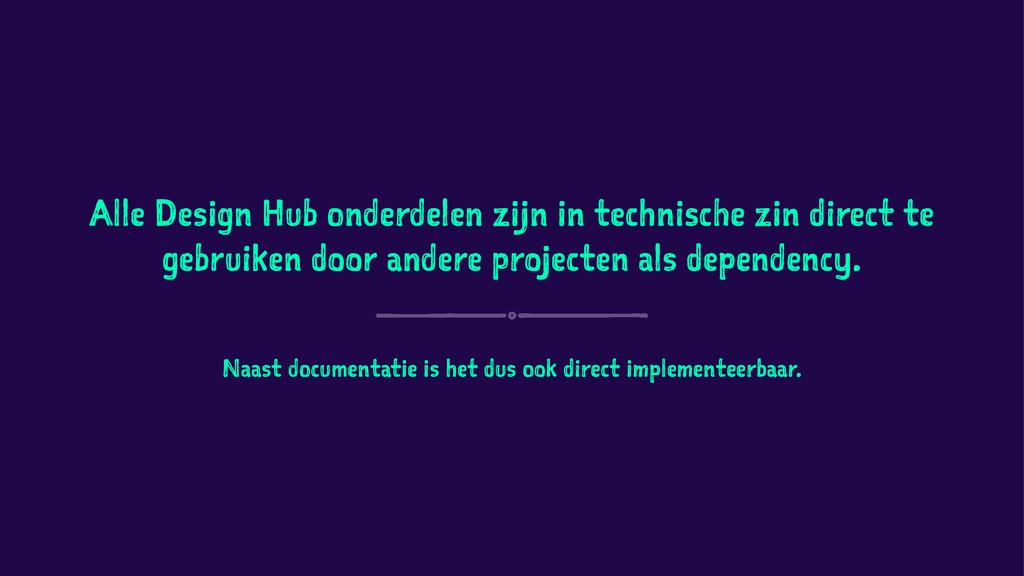 Alle Design Hub onderdelen zijn in technische z...