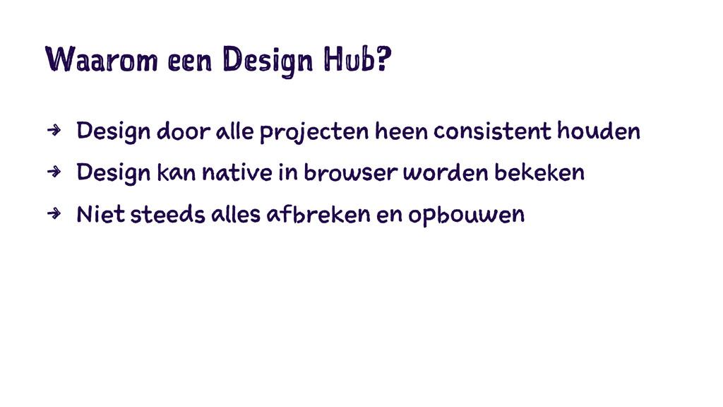 Waarom een Design Hub? 4 Design door alle proje...