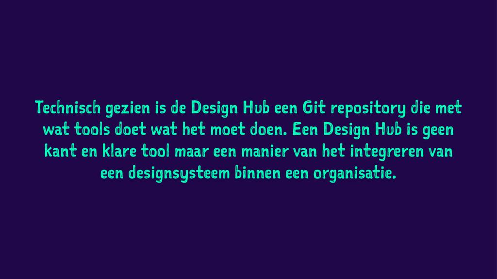 Technisch gezien is de Design Hub een Git repos...