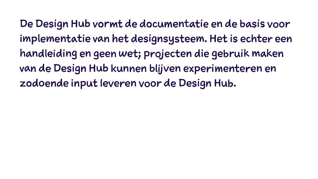 De Design Hub vormt de documentatie en de basis...