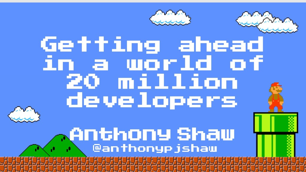 @anthonypjshaw Getting ahead in a world of 20 m...