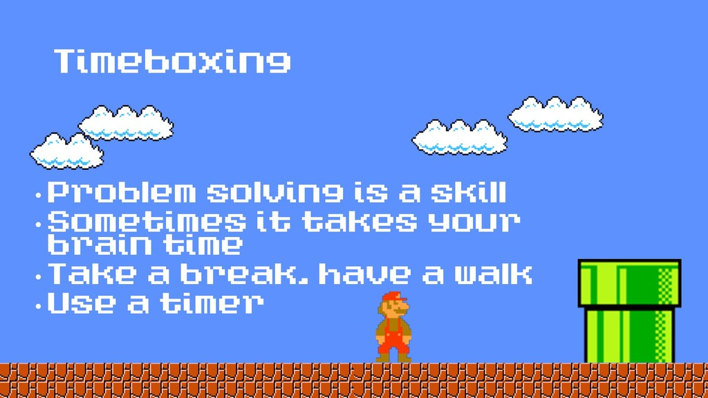 Timeboxing • Problem solving is a skill • Somet...