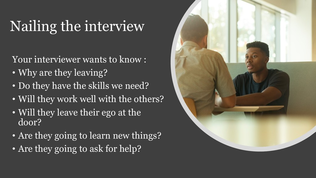 Nailing the interview Your interviewer wants to...