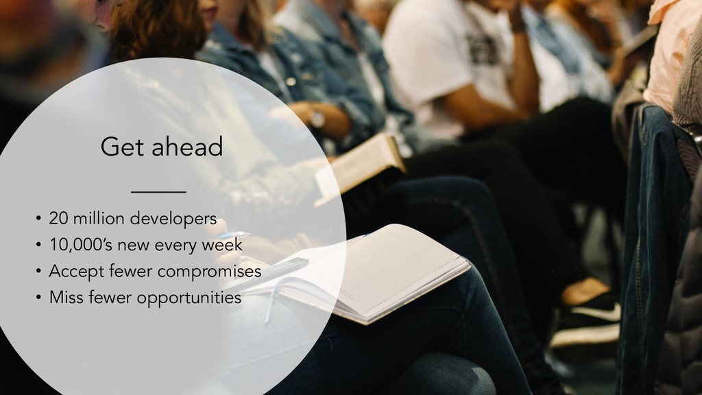 Get ahead • 20 million developers • 10,000's ne...