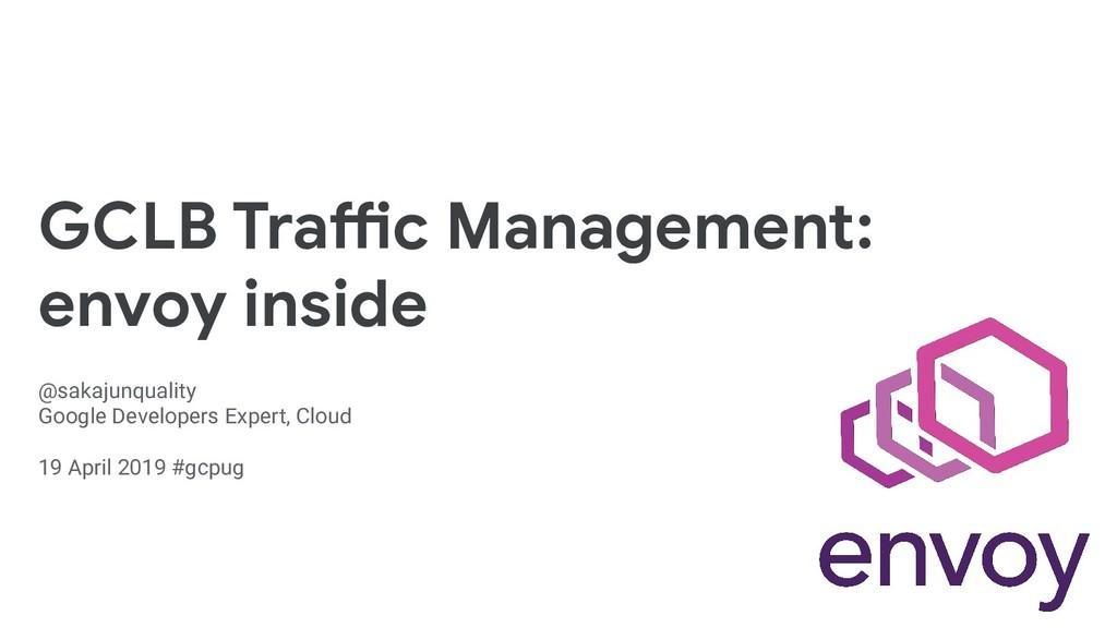 GCLB Traffic Management: envoy inside @sakajunq...