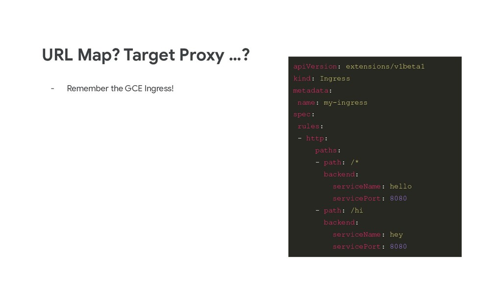 URL Map? Target Proxy …? - Remember the GCE Ing...