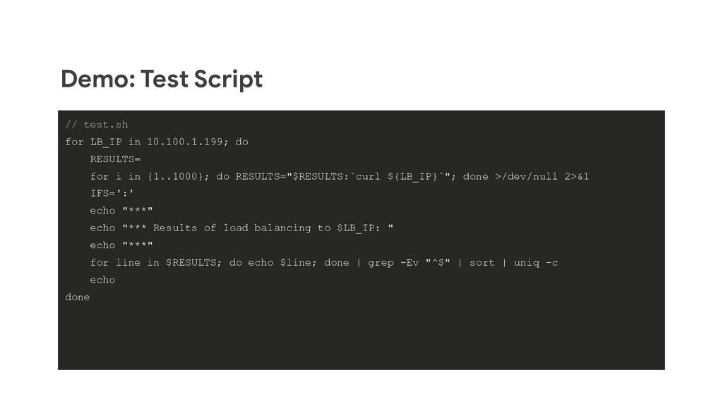 Demo: Test Script // test.sh for LB_IP in 10.10...