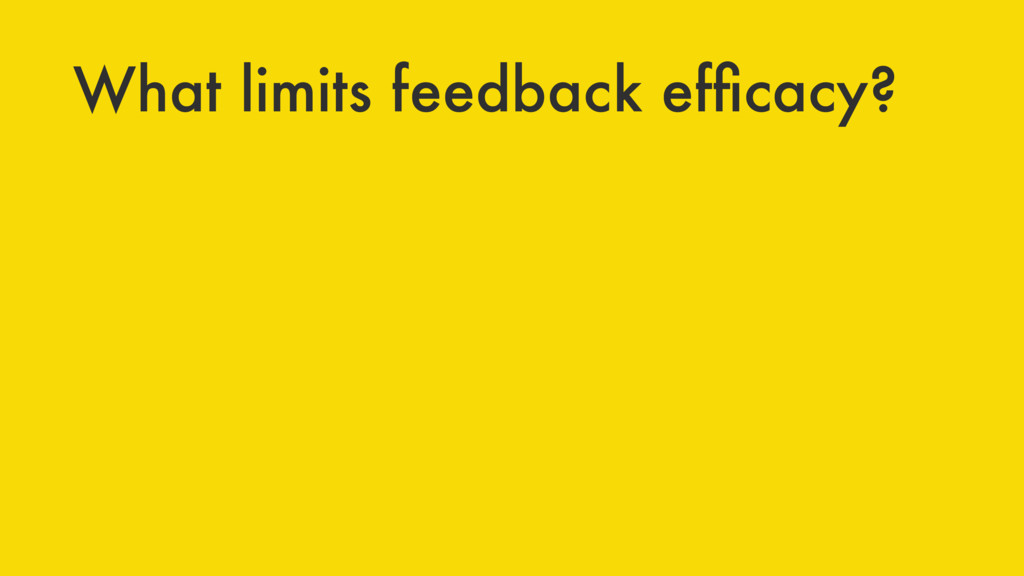 What limits feedback efficacy?