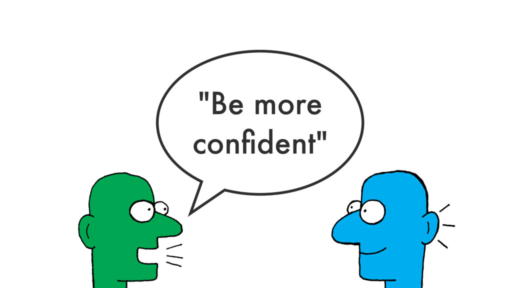 """""""Be more confident"""""""