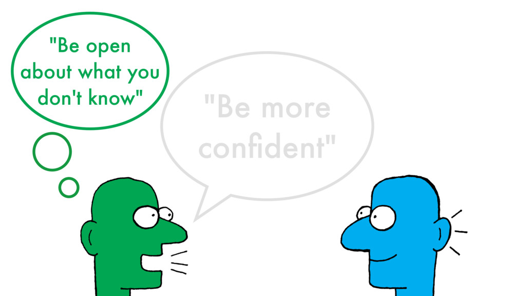 """""""Be more confident"""" """"Be open about what you don'..."""
