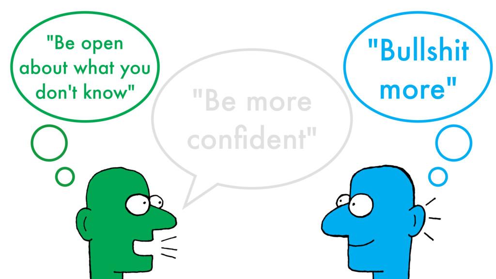 """""""Be more confident"""" """"Bullshit more"""" """"Be open abo..."""