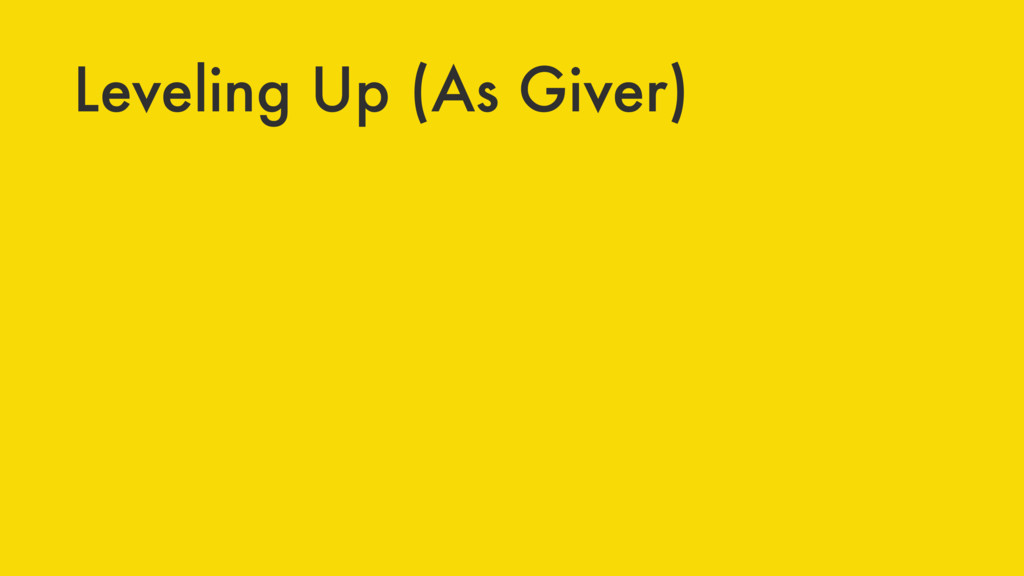 Leveling Up (As Giver)
